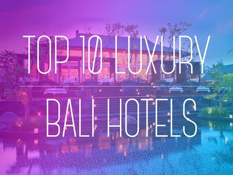 Top 10 Bali Luxury Hotels