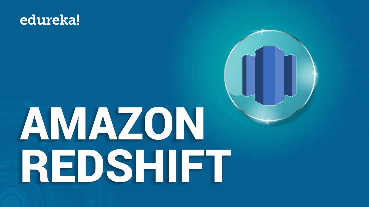 Amazon Redshift Tutorial | AWS Tutorial for Beginners | AWS Certification Training | Edureka