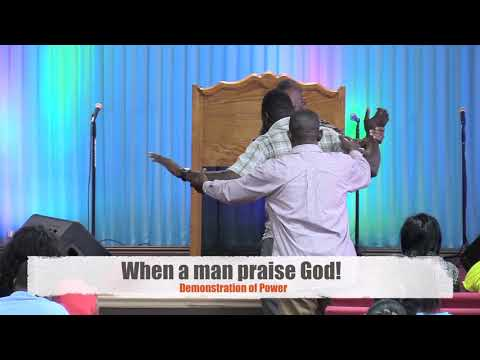 When a man praise God!!! Demonstration of Power!!
