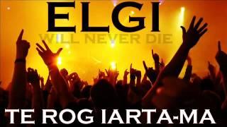 ELGI - TE ROG IARTA-MA