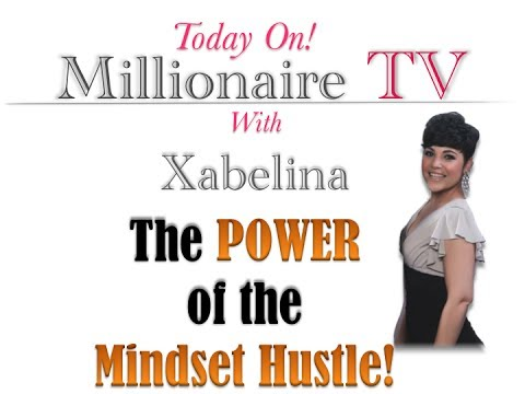 The POWER of the Mindset Hustle! Millionaire TV with Xabelina