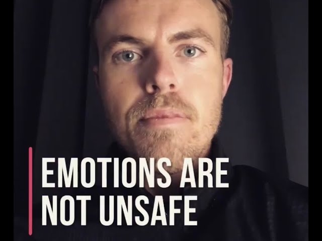 EMOTIONS ARE SAFE - How to Gain this Confidence