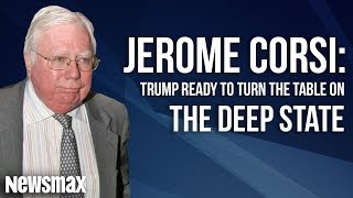 Jerome Corsi - Trump Ready To Turn The Table On The Deep State