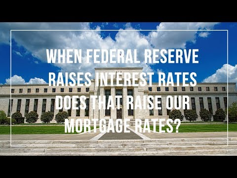 Federal Reserve Raising Interest Rates: Does That Actually Raise Mortgage Rates?
