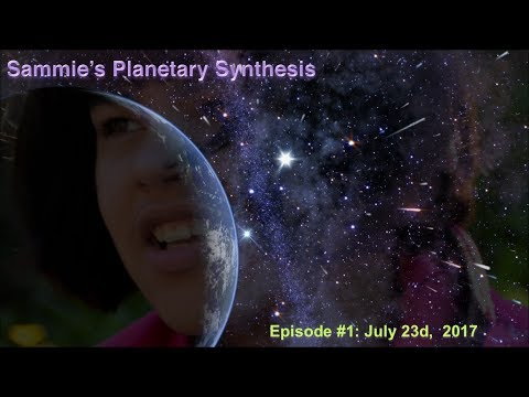 Sammie's Planetary Synthesis. Episode #1: 23 Jul 17