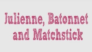 Julienne,  Batonnet & Matchstick