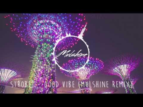 Strobe! ft. Nyla - Good Vibe (Mulshine Remix)