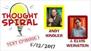 Thought Spiral w/ Andy Kindler & J. Elvis Weinstein - Test Show 1