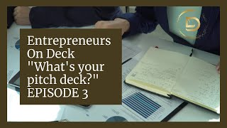 "Entrepreneurs On Deck ""What's in your pitch deck?"" : EPISODE 3"