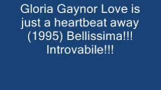 Gloria Gaynor Love is just a heartbeat away (1995).wmv