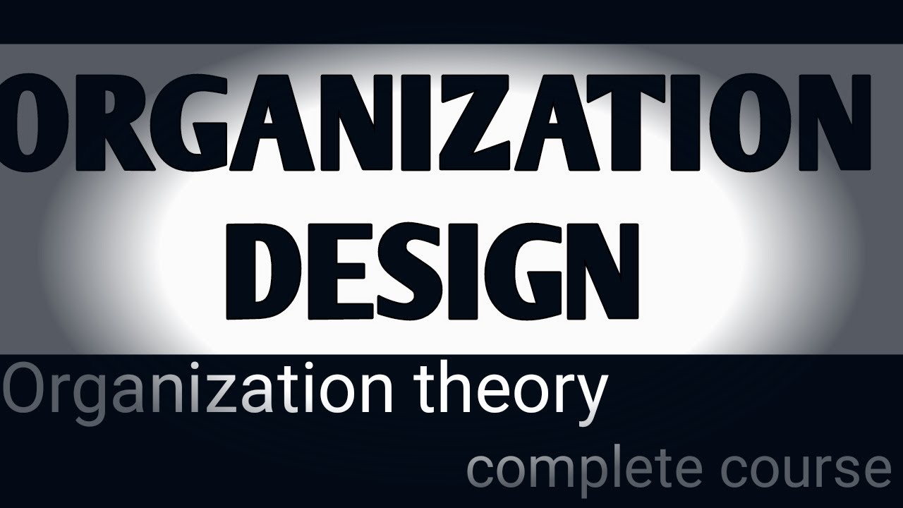 Download ORGANIZATION DESIGN ll Organization Theory ll Complete Course