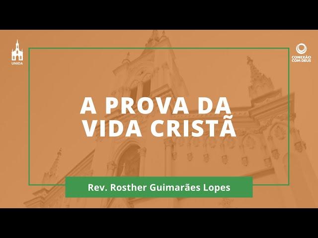 A Prova Da Vida Cristã - Rev. Rosther Guimarães Lopes - Conexão Com Deus - 09/03/2020