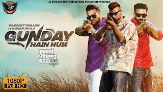 GUNDAY HAIN HUM (Dilpreet Dhillon ft.Karan Aujla) ll Punjabi GTA Video 2019 ll Birring Productions