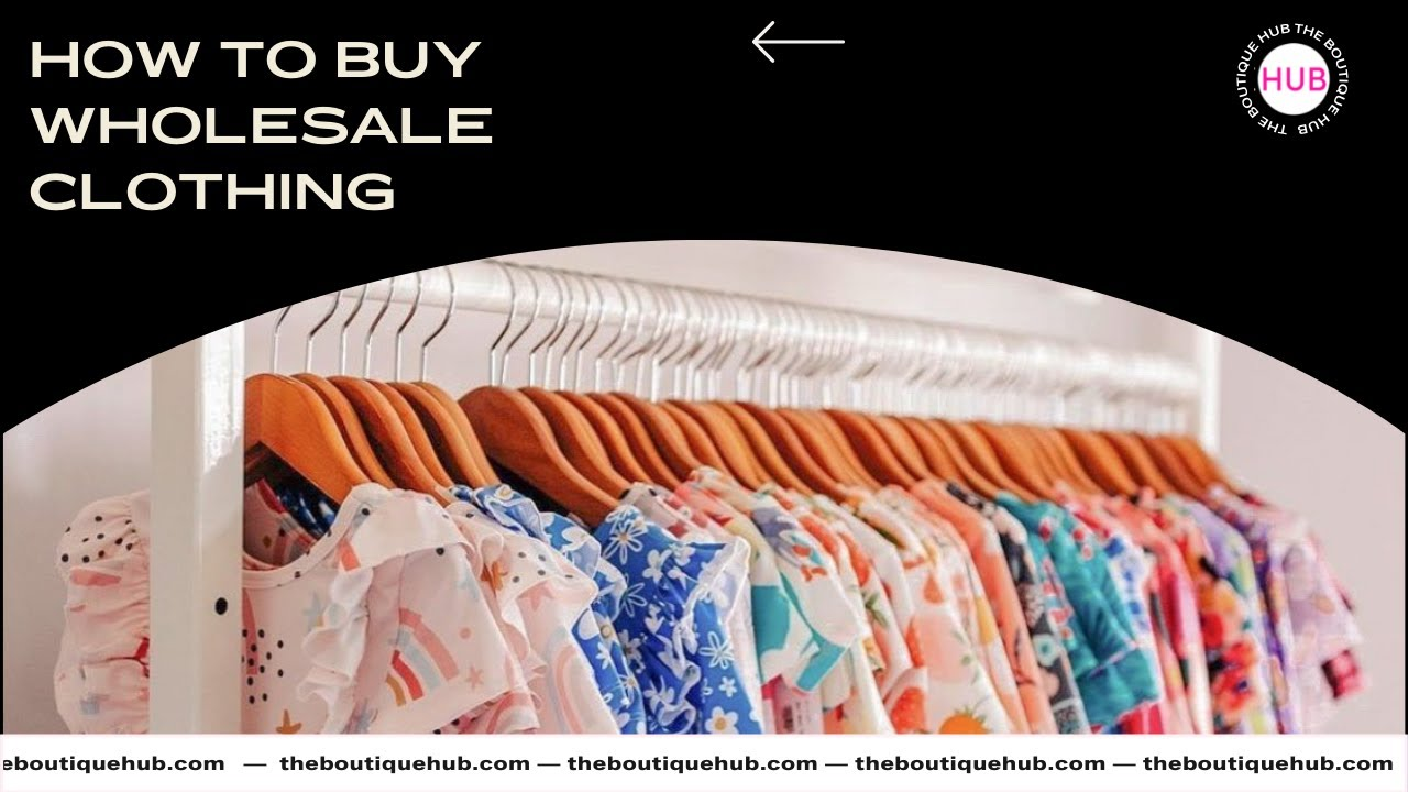 How To Buy Wholesale Clothing For Your Boutique Youtube