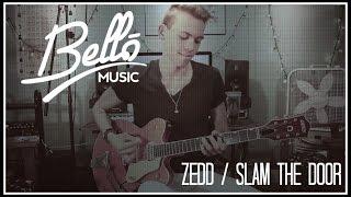 EDM Guitar Cover | Zedd - Slam The Door | Bello Music (Official)