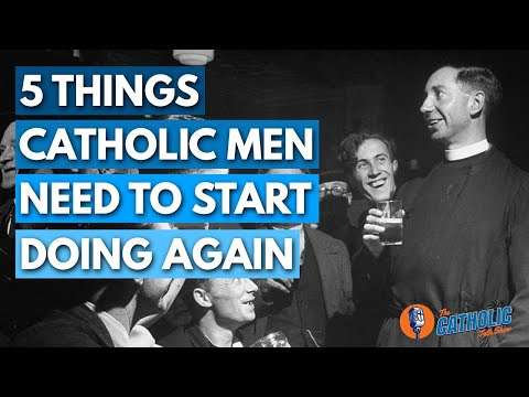5 Things All Catholic Men Need To Start Doing Again   The Catholic Talk Show