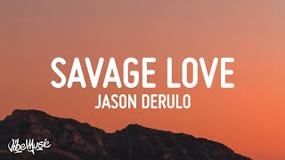 Jason Derulo - Savage Love (Lyrics) (Prod. Jawsh 685)