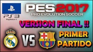 PES 2017 PS3    Version final    Primer partido    Real Madrid vs Barcelona