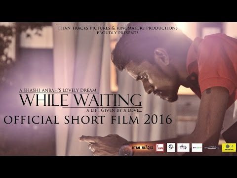 WHILE WAITING SHORT FILM 2016 - A LIFE GIVEN BY A LOVE - A SHASHI ANBAH'S LOVELY DREAM