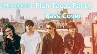 ]ALEXANDROS[ Fish Tacos Party bass cover