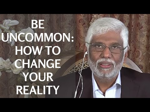 Be Uncommon: How To Change Your Reality