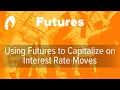 Using Futures to Capitalize on Interest Rate Moves