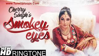 Smokey Eyes Cherry Singh New Punjabi Song Ringtone Free Download 2019