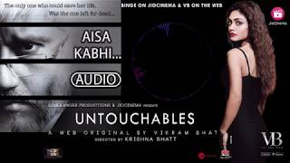 Aisa Kabhi (Full Song) | Untouchables | A Web Original By Vikram Bhatt