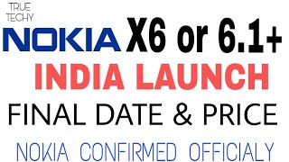 Nokia X6 Launch Date,India Final,Nokia Upcoming Phone July 2018,Nokia 6.1+,Global Launch Hong Kong