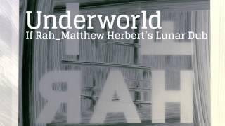Underworld - If Rah (Matthew Herbert's Lunar dub)