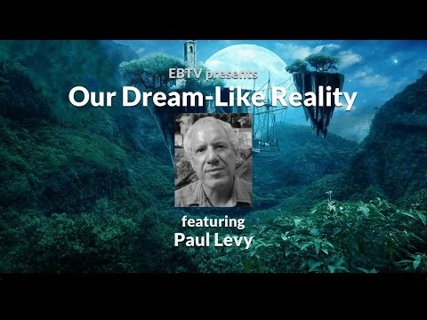 Our Dream-Like Reality: Waking Up to Navigate the Dream of 'Life' with Paul Levy