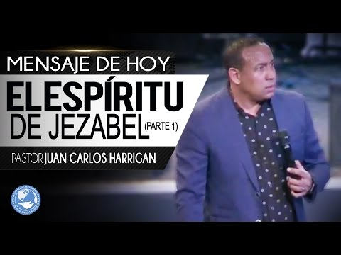 El espíritu de Jezabel (Parte 1) - Pastor Juan Carlos Harrigan