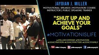 Jaydian J. Miller   Shut Up And Achieve Your Goals   #LegacyMatters
