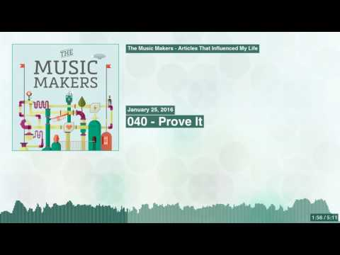 The Music Makers 040 - Prove It Articles That Influenced my Life