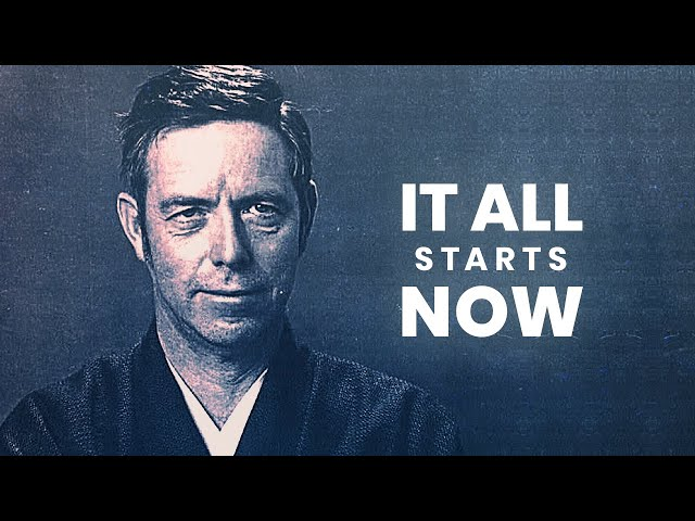 It All Starts Right Now | Alan Watts | Powerful Life Advice