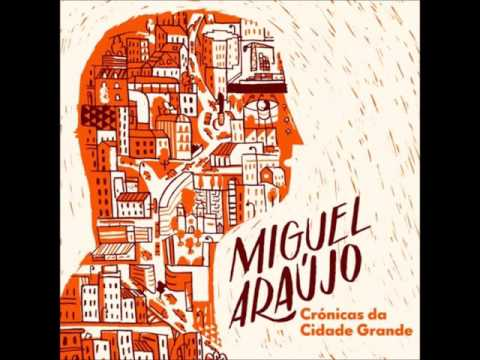 Miguel Araújo - Crónicas da Cidade Grande (2014) (Álbum Completo)