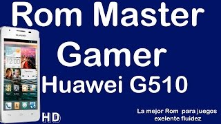 Rom Master Gamer Huawei G510/Y300 [Excelente fluidez En juegos]
