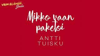 Antti Tuisku - Mikko vaan paketoi (Vain elämää joulu)