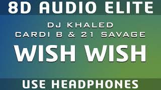 DJ Khaled ft. Cardi B, 21 Savage - Wish Wish (8D Audio Elite)