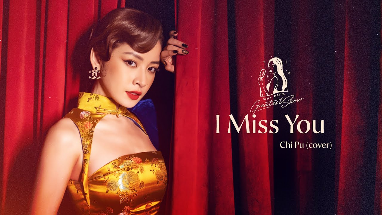 CHI PU'S GREATEST SHOW #1 | I Miss You (Em Nhớ Anh) (Cover)