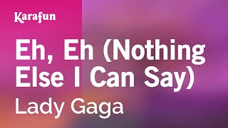 Karaoke Eh, Eh (Nothing Else I Can Say) - Lady Gaga *