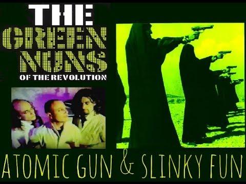 Green Nuns of the Revolution - Atomic Gun & Slinky Fun