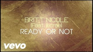 Repeat youtube video Britt Nicole - Ready or Not [Lyrics] ft. Lecrae