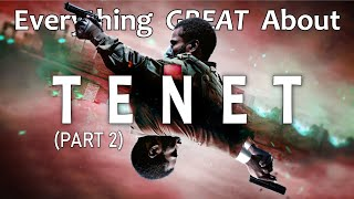Everything GREAT About Tenet! (Part 2)