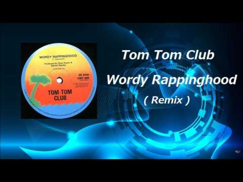 Tom Tom Club - Wordy Rappinghood ( Remix )