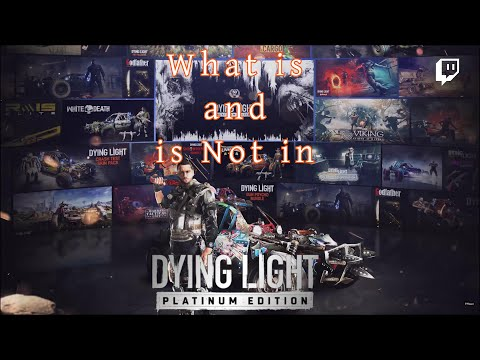 What is and is NOT in Dying Light Platinum Edition  