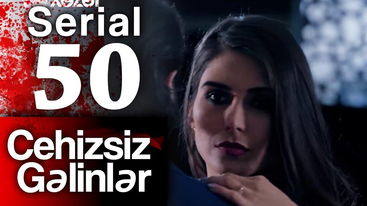 """""""Cehizsiz Gəlinlər"""" serialı - 50 ci seriya"""