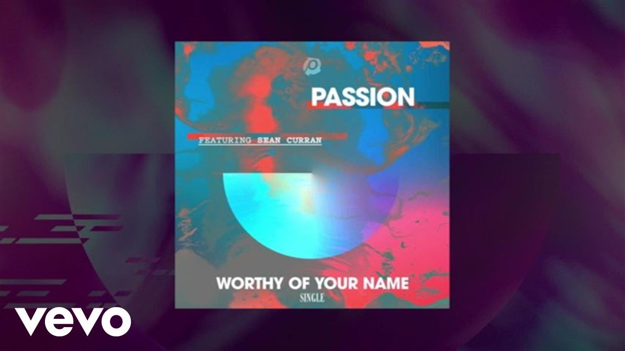 passion-worthy-of-your-name-lyric-video-ft-sean-curran-passionvevo