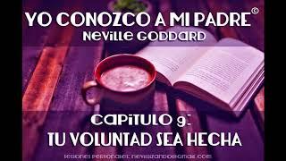 YO CONOZCO A MI PADRE  - Capítulo 9: TU VOLUNTAD SEA HECHA - Neville Goddard