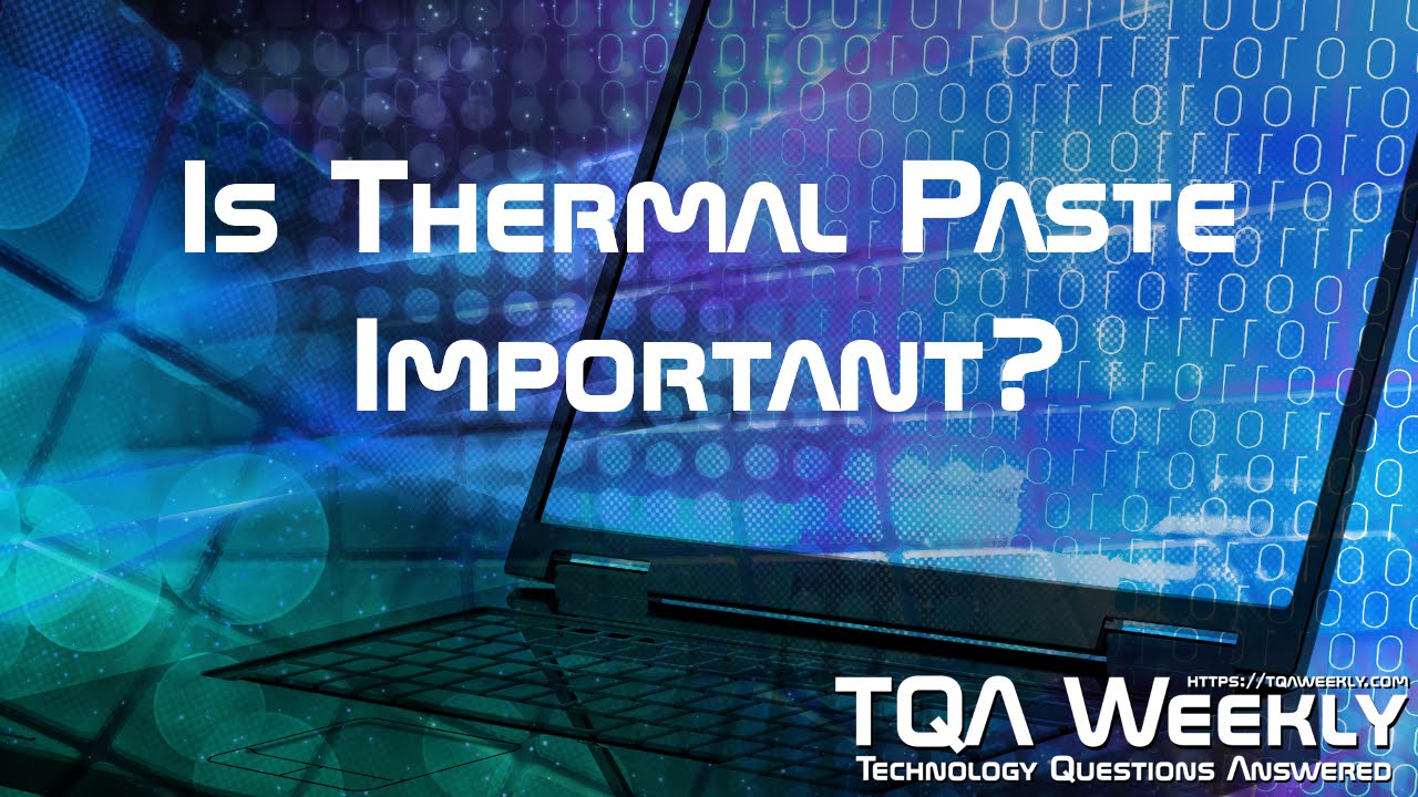 Is Thermal Paste Important? on TQA Weekly